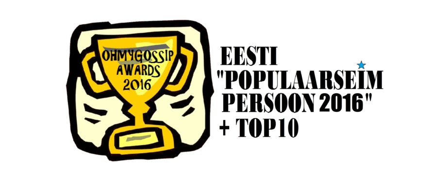 """OHMYGOSSIP Awards: """"Populaarseim persoon 2016"""" on selgunud!"""