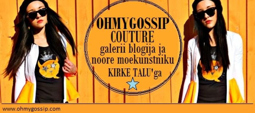 Ohmygossip Couture moe-eri blogija ning noore moekunstniku Kirke Talu e. Cicucoco'ga. Galerii!